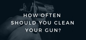 how often should you clean your gun